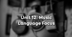 Unit 12: Music - Language Focus