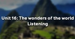 Unit 16: The wonders of the world - Listening
