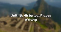 Unit 16: Historical Places - Writing