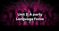 Unit 3: A party - Language Focus