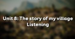 Unit 8: The story of my village - Listening