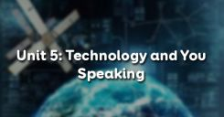 Unit 5: Technology and You - Speaking