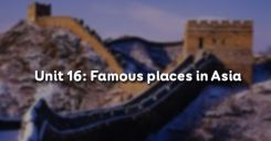 Unit 16: Famous places in Asia