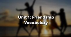 Unit 1: Friendship - Vocabulary
