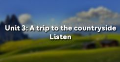 Unit 3: A trip to the countryside - Listen