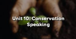 Unit 10: Conservation - Speaking