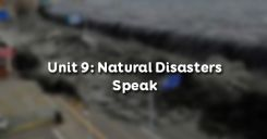 Unit 9: Natural Disasters - Speak