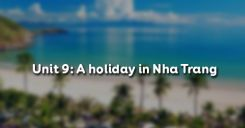 Unit 9: A holiday in Nha Trang