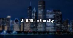 Unit 15: In the city