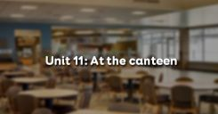 Unit 11: At the canteen