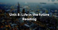 Unit 8: Life in the future - Reading