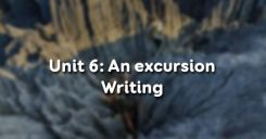 Unit 6: An excursion - Writing