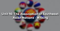 Unit 16: The Association of Southeast Asian Nations - Writing