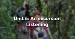 Unit 6: An excursion - Listening