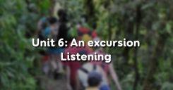 Unit 6: An excursion - Listening