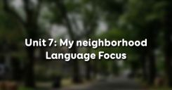 Unit 7: My neighborhood - Language Focus