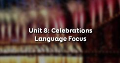 Unit 8: Celebrations - Language Focus