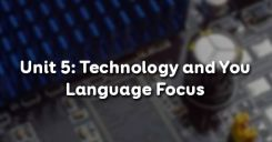 Unit 5: Technology and You - Language Focus