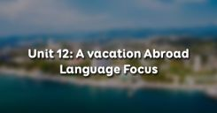 Unit 12: A vacation Abroad - Language Focus