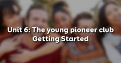 Unit 6: The young pioneer club - Getting Started