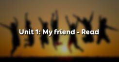 Unit 1: My friends- Read