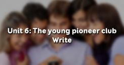 Unit 6: The young pioneer club - Write