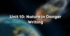 Unit 10: Nature in Danger - Writing