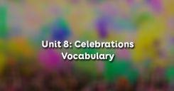 Unit 8: Celebrations - Vocabulary