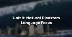 Unit 9: Natural Disasters - Language Focus