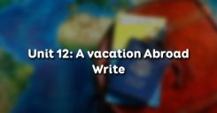 Unit 12: A vacation Abroad - Write