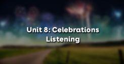 Unit 8: Celebrations - Listening