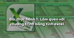 Bài thực hành 1: Làm quen với chương trình bảng tính Excel