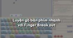Luyện gõ bàn phím nhanh với Finger Break out