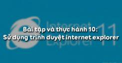 Bài tập và thực hành 10: Sử dụng trình duyệt internet explorer
