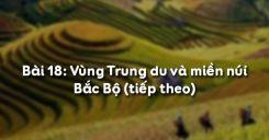 Bài 18: Vùng Trung du và miền núi Bắc Bộ (tiếp theo)
