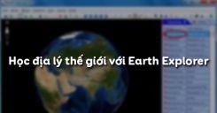 Học địa lý thế giới với Earth Explorer