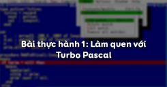 Bài thực hành 1: Làm quen với Turbo Pascal