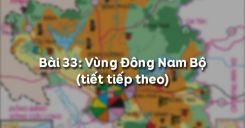 Bài 33: Vùng Đông Nam Bộ (tiết tiếp theo)