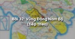 Bài 32: Vùng Đông Nam Bộ (tiếp theo)