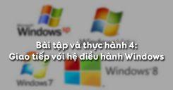 Bài tập và thực hành 4: Giao tiếp với hệ điều hành Windows