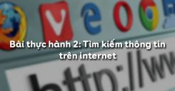 Bài thực hành 2: Tìm kiếm thông tin trên internet
