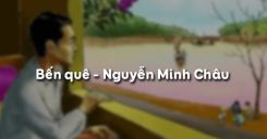 Soạn bài Bến quê của Nguyễn Minh Châu - Ngữ văn 9
