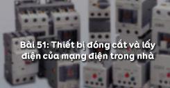 Bài 51: Thiết bị đóng cắt và lấy điện của mạng điện trong nhà