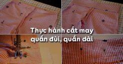 Bài 8: Thực hành cắt may quần đùi, quần dài