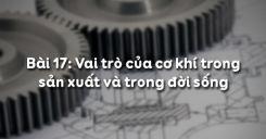Bài 17: Vai trò của cơ khí trong sản xuất và trong đời sống