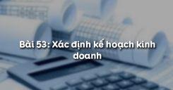 Bài 53: Xác định kế hoạch kinh doanh
