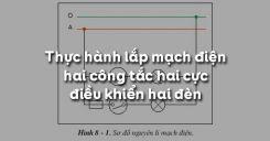 Bài 8: Thực hành lắp mạch điện hai công tắc hai cực điều khiển hai đèn