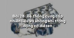 Bài 28: Hệ thống cung cấp nhiên liệu và không khí trong động cơ điêzen