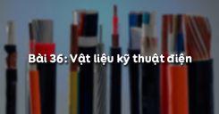 Bài 36: Vật liệu kỹ thuật điện
