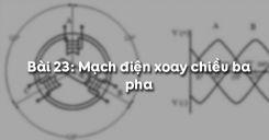 Bài 23: Mạch điện xoay chiều ba pha
